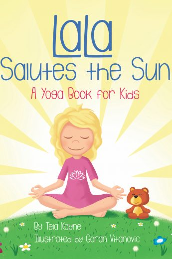 LaLa Salutes the Sun: A Yoga Book for Kids by Tela Kayne | Children Learn Yoga